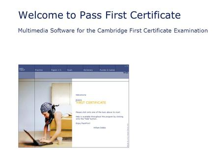Welcome to Pass First Certificate Multimedia Software for the Cambridge First Certificate Examination.