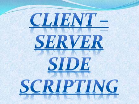 CLIENT –server SIDE <strong>SCRIPTING</strong>