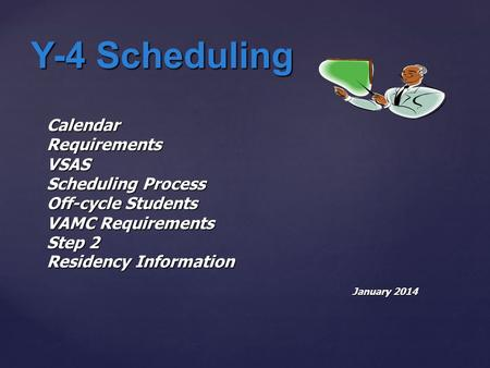 Y-4 Scheduling Calendar Requirements VSAS Scheduling Process Off-cycle Students VAMC Requirements Step 2 Residency Information January 2014.