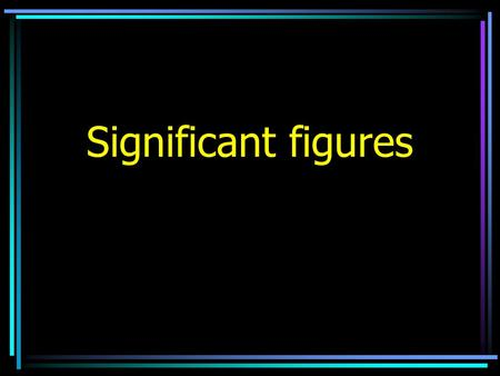 Significant figures. Significant figures: Are the numbers in a measurement that include all of the digits that are known, plus the last digit that is.
