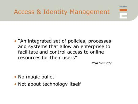 "Access & Identity Management ""An integrated set of policies, processes and systems that allow an enterprise to facilitate and control access to online."
