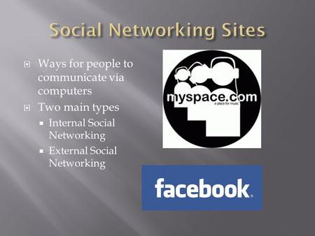  Ways for people to communicate via computers  Two main types  Internal Social Networking  External Social Networking.