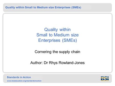 Quality within Small to Medium size Enterprises (SMEs) Standards in Action www.bsieducation.org/standardsinaction Quality within Small to Medium size Enterprises.