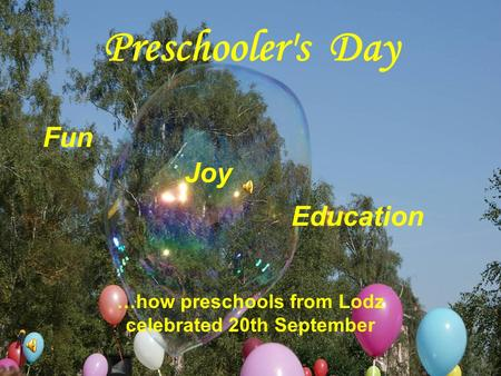 Preschooler's Day Fun …how preschools from Lodz celebrated 20th September Education Joy.