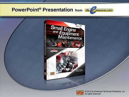 PowerPoint ® Presentation Chapter 4 Small Engine Fundamentals Four-Stroke Cycle Theory Four-Stroke Cycle Engine Operation Engine Components and Functions.