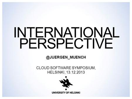 INTERNATIONAL CLOUD SOFTWARE SYMPOSIUM, HELSINKI, 13.12.2013.