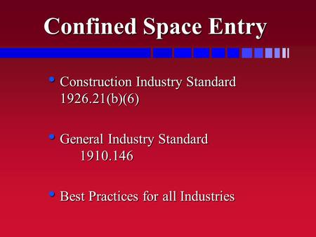 Confined Space Entry Construction Industry Standard 1926.21(b)(6) Construction Industry Standard 1926.21(b)(6) General Industry Standard 1910.146 General.