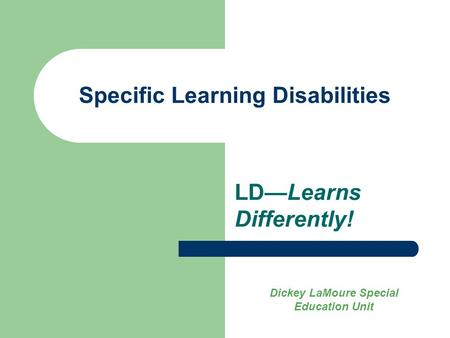 Specific Learning Disabilities LD—Learns Differently! Dickey LaMoure Special Education Unit.