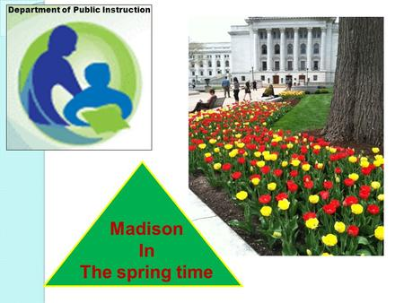 Madison In The spring time Department of Public Instruction.
