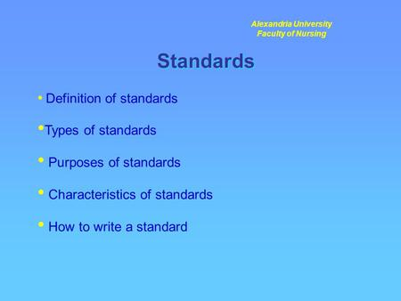 Standards Definition of standards Types of standards Purposes of standards Characteristics of standards How to write a standard Alexandria University Faculty.