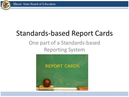 Standards-based Report Cards One part of a Standards-based Reporting System.
