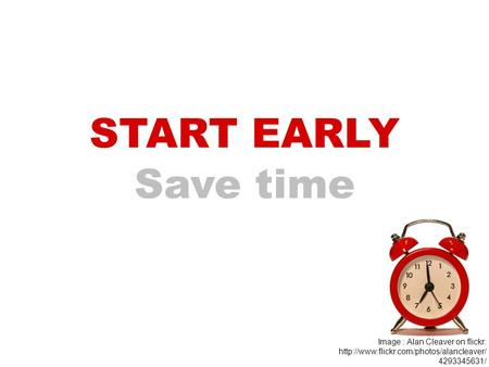 START EARLY Save time Image : Alan Cleaver on flickr:  4293345631/