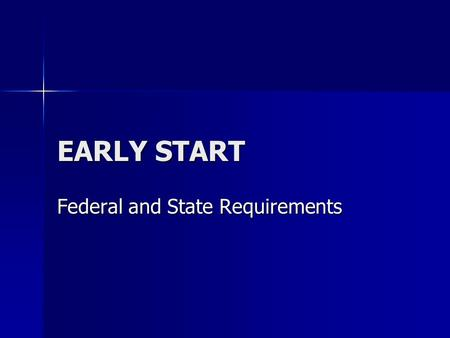 EARLY START Federal and State Requirements. What Is Early Start Frequently asked Questions Frequently asked Questions Which children are served? What.