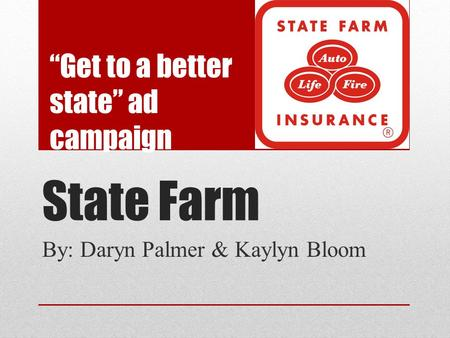 "State Farm By: Daryn Palmer & Kaylyn Bloom ""Get to a better state"" ad campaign."