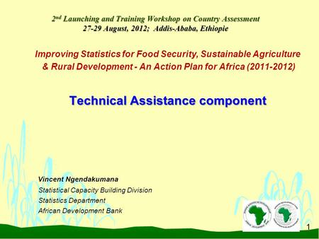 1 2 nd Launching and Training Workshop on Country Assessment 27-29 August, 2012; Addis-Ababa, Ethiopie Improving Statistics for Food Security, Sustainable.