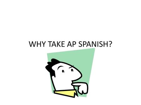WHY TAKE AP SPANISH?.