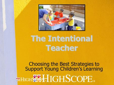 The Intentional Teacher Choosing the Best Strategies to Support Young Children's Learning.