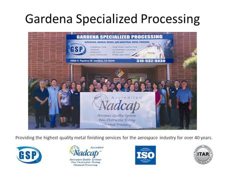 Gardena Specialized Processing Providing the highest quality metal finishing services for the aerospace industry for over 40 years.