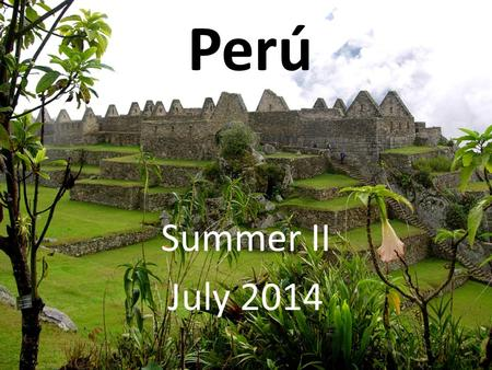 Perú Summer II July 2014. Who is this program for? This program is OPEN TO ALL UNA STUDENTS No Spanish necessary! We'll teach you while you are there!