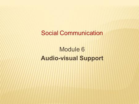 Social Communication Module 6 Audio-visual Support.