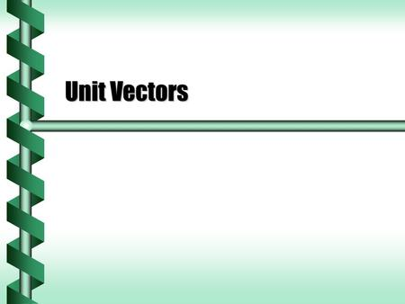 Unit Vectors. Vector Length  Vector components can be used to determine the magnitude of a vector.  The square of the length of the vector is the sum.