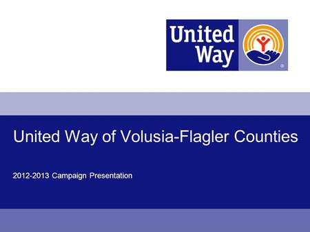 United Way of Volusia-Flagler Counties 2012-2013 Campaign Presentation.