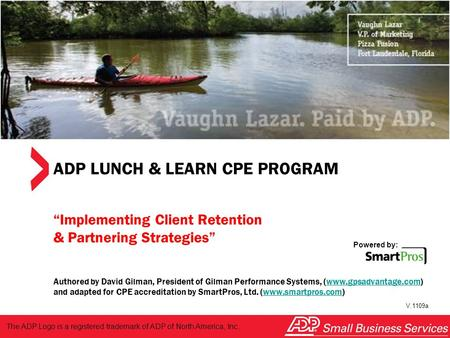 "Powered by: SmartPros ADP LUNCH & LEARN CPE PROGRAM ""Implementing Client Retention & Partnering Strategies"" Authored by David Gilman, President of Gilman."