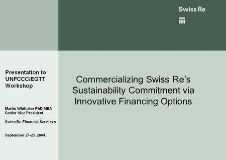 Commercializing Swiss Re's Sustainability Commitment via Innovative Financing Options.