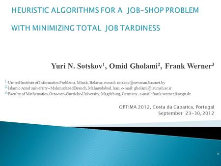 Yuri N. Sotskov 1, Omid Gholami 2, Frank Werner 3 1. United Institute of Informatics Problems, Minsk, Belarus,   2. Islamic.