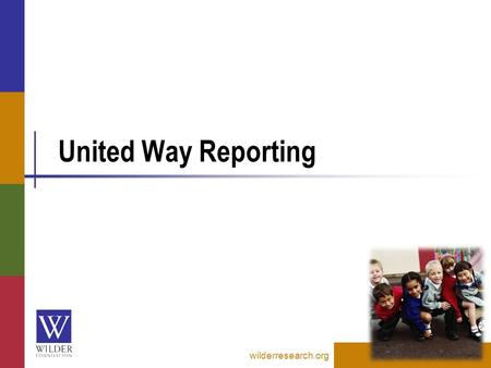 United Way Reporting wilderresearch.org. Overview of reports wilderresearch.org Summary reports are used to obtain data to submit through the United Way.