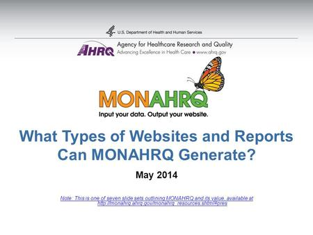 What Types of Websites and Reports Can MONAHRQ Generate? May 2014 Note: This is one of seven slide sets outlining MONAHRQ and its value, available at