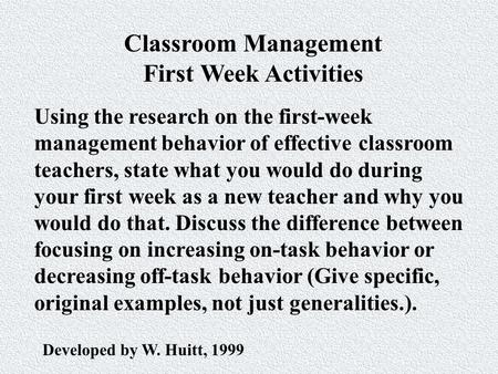 Classroom Management First Week Activities Using the research on the first-week management behavior of effective classroom teachers, state what you would.