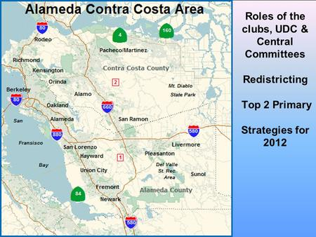 Roles of the clubs, UDC & Central Committees Redistricting Top 2 Primary Strategies for 2012.