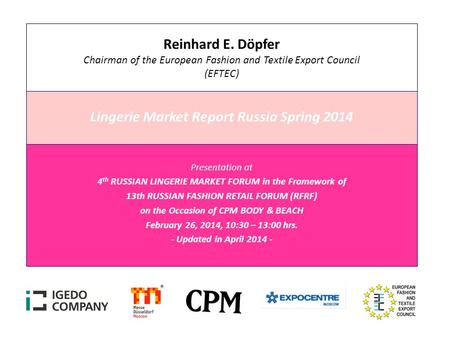 Reinhard E. Döpfer Chairman of the European Fashion and Textile Export Council (EFTEC) Lingerie Market Report Russia Spring 2014 Presentation at 4 th RUSSIAN.