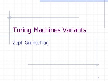 1 Turing Machines Variants Zeph Grunschlag. 2 Announcement Midterms not graded yet Will get them back Tuesday.