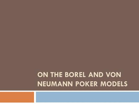 ON THE BOREL AND VON NEUMANN POKER MODELS. Comparison with Real Poker  Real Poker:  Around 2.6 million possible hands for 5 card stud  Hands somewhat.