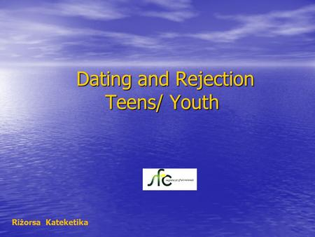 Dating and Rejection Teens/ Youth Dating and Rejection Teens/ Youth Riżorsa Kateketika.