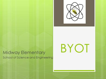 BYOT Midway Elementary School of Science and Engineering.