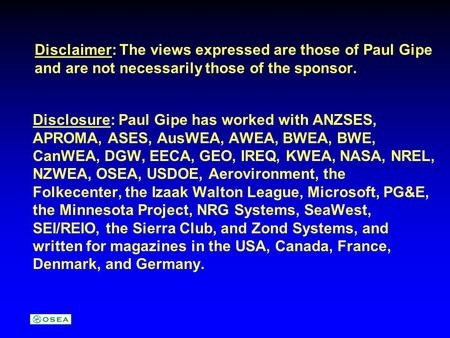 Disclaimer: The views expressed are those of Paul Gipe and are not necessarily those of the sponsor. Disclosure: Paul Gipe has worked with ANZSES, APROMA,