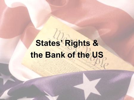 States' Rights & the Bank of the US. The South & the Tariff After War of 1812: –Protective tariff established –Benefitted businesses in north trying to.