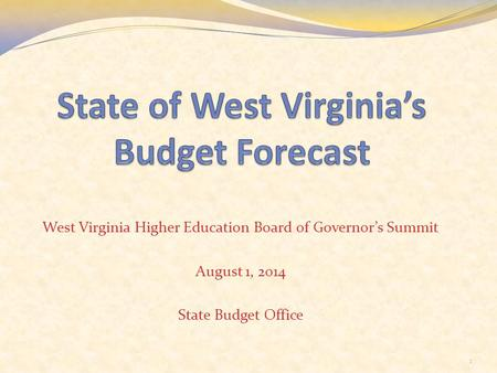 West Virginia Higher Education Board of Governor's Summit August 1, 2014 State Budget Office 1.