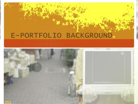 E-PORTFOLIO BACKGROUND. E-Portfolio Defined a collection of electronic evidence assembled and managed by a user, usually on the Web A demonstration of.