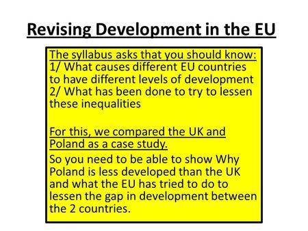 Revising Development in the EU The syllabus asks that you should know: 1/ What causes different EU countries to have different levels of development 2/