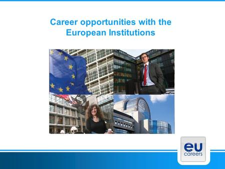 Career opportunities with the European Institutions.