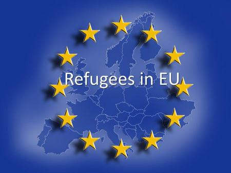 Refugees in EU Refugees in EU. What is EU ? The EU is an economical and political union of 27 European states and countries The EU is to promote peace,