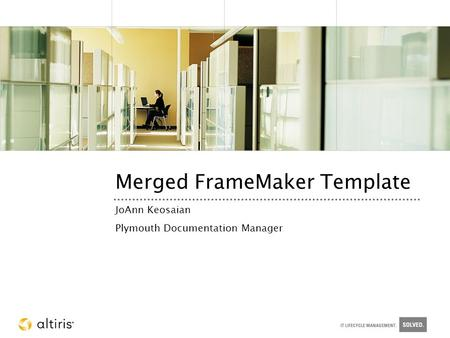 Merged FrameMaker <strong>Template</strong> JoAnn Keosaian Plymouth Documentation Manager.
