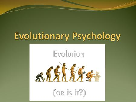 Two Different Approaches to Psychology SSSM Standard Social Science ModelEP Evolutionary Psychology.