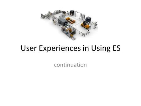 User Experiences in Using ES continuation. Question Efficiency versus Innovation (Flexibility)