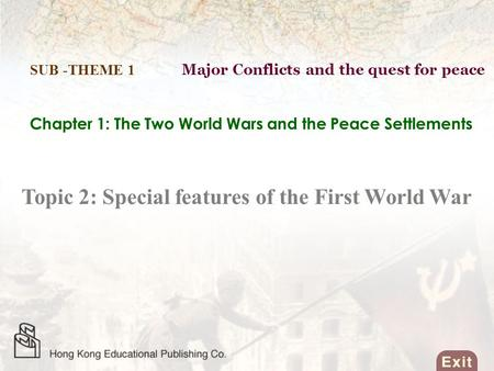 Chapter 1: The Two World Wars and the Peace Settlements Topic 2: Special features of the First World War SUB -THEME 1 Major Conflicts and the quest for.