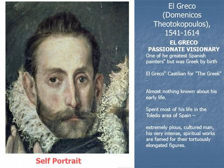 "El Greco (Domenicos Theotokopoulos), 1541-1614 Self Portrait EL GRECO PASSIONATE VISIONARY One of he greatest Spanish painters"" but was Greek by birth."